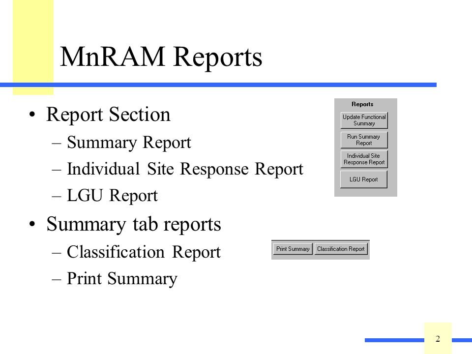 2 2 MnRAM Reports Report Section –Summary Report –Individual Site Response Report –LGU Report Summary tab reports –Classification Report –Print Summar
