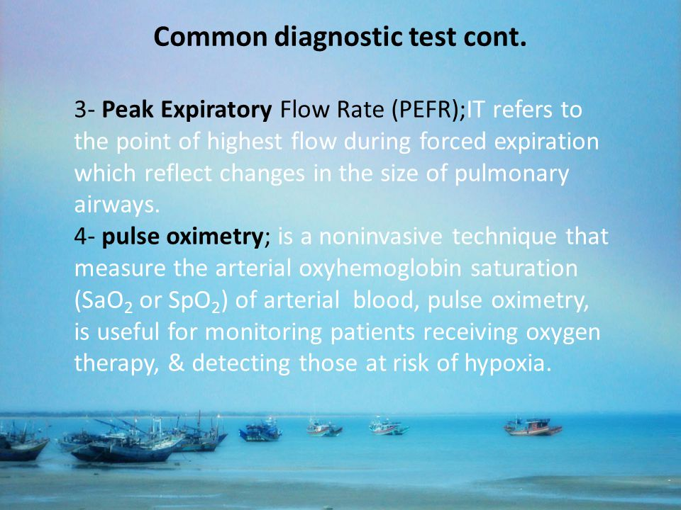 Common diagnostic test cont. 3- Peak Expiratory Flow Rate (PEFR);IT refers to the point of highest flow during forced expiration which reflect changes