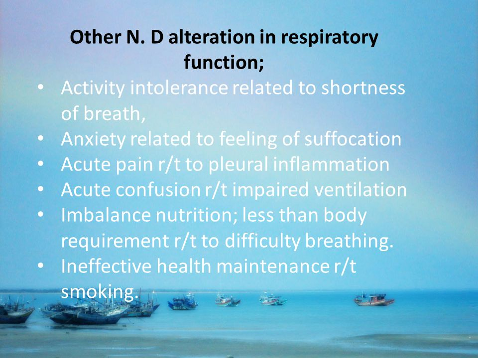 Other N. D alteration in respiratory function; Activity intolerance related to shortness of breath, Anxiety related to feeling of suffocation Acute pa