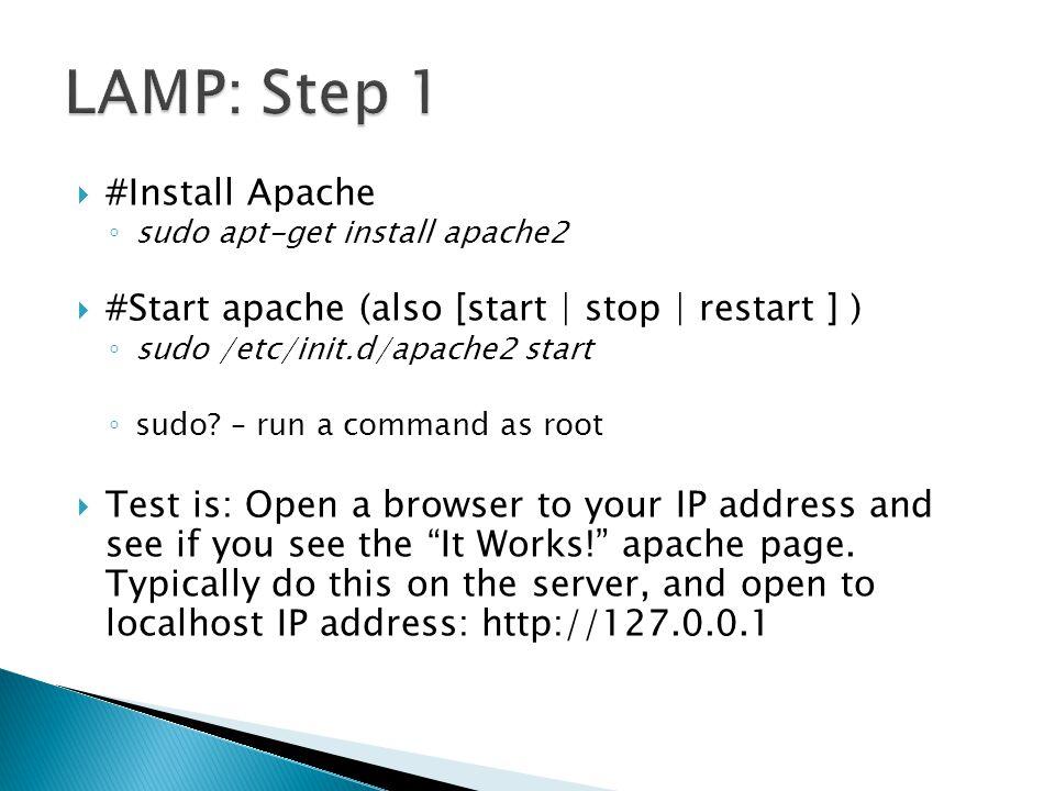  #Install Apache ◦ sudo apt-get install apache2  #Start apache (also [start | stop | restart ] ) ◦ sudo /etc/init.d/apache2 start ◦ sudo.