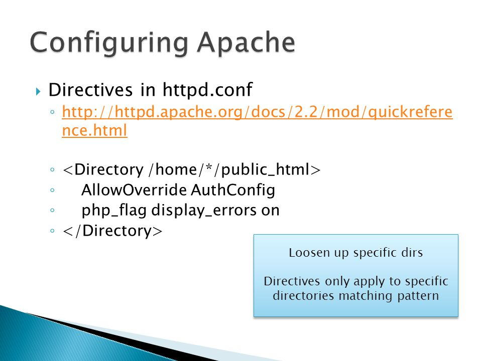  Directives in httpd.conf ◦ http://httpd.apache.org/docs/2.2/mod/quickrefere nce.html http://httpd.apache.org/docs/2.2/mod/quickrefere nce.html ◦ ◦ A