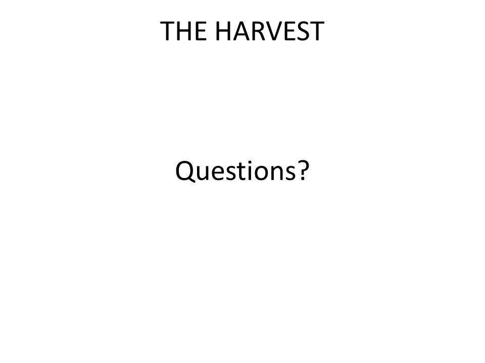 THE HARVEST Questions?