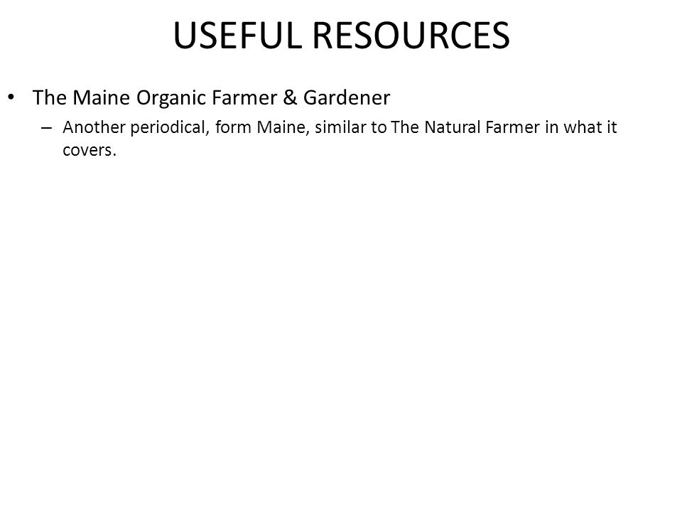 USEFUL RESOURCES The Maine Organic Farmer & Gardener – Another periodical, form Maine, similar to The Natural Farmer in what it covers.