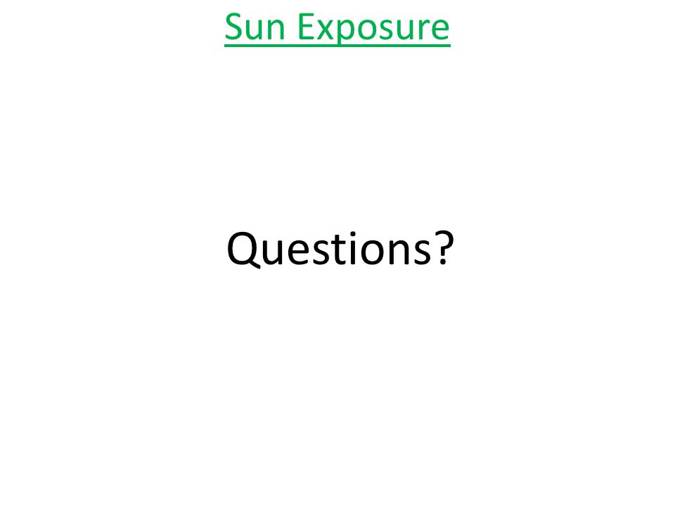 Sun Exposure Questions?