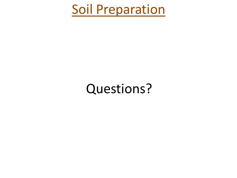 Soil Preparation Questions?