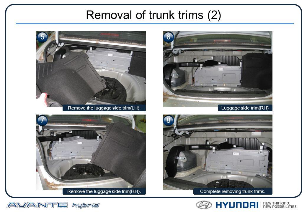 Removal of trunk trims (2) Luggage side trim(RH) Remove the luggage side trim(RH).Complete removing trunk trims. Remove the luggage side trim(LH). 56