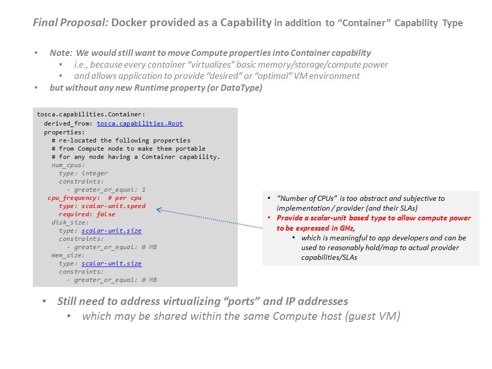 tosca.capabilities.Container: derived_from: tosca.capabilities.Roottosca.capabilities.Root properties: # re-located the following properties # from Compute node to make them portable # for any node having a Container capability.