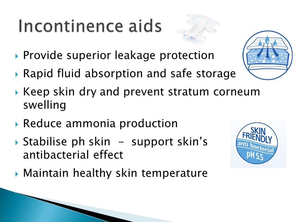  Provide superior leakage protection  Rapid fluid absorption and safe storage  Keep skin dry and prevent stratum corneum swelling  Reduce ammonia production  Stabilise ph skin - support skin's antibacterial effect  Maintain healthy skin temperature