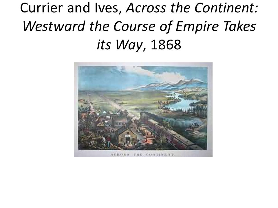 Currier and Ives, Across the Continent: Westward the Course of Empire Takes its Way, 1868