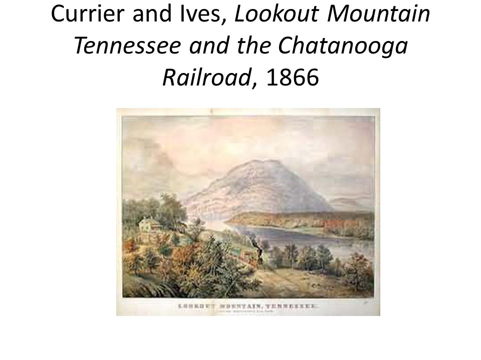 Currier and Ives, Lookout Mountain Tennessee and the Chatanooga Railroad, 1866