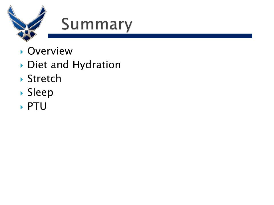  Overview  Diet and Hydration  Stretch  Sleep  PTU