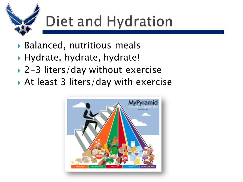  Balanced, nutritious meals  Hydrate, hydrate, hydrate!  2-3 liters/day without exercise  At least 3 liters/day with exercise
