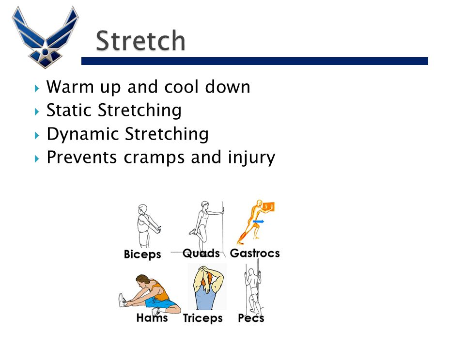 Warm up and cool down  Static Stretching  Dynamic Stretching  Prevents cramps and injury