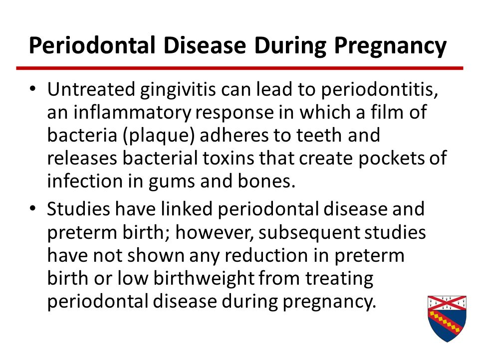 Periodontal Disease During Pregnancy Untreated gingivitis can lead to periodontitis, an inflammatory response in which a film of bacteria (plaque) adh