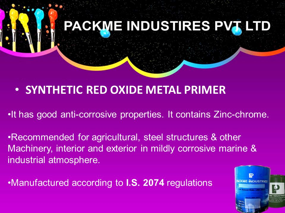 SYNTHETIC RED OXIDE METAL PRIMER It has good anti-corrosive properties.