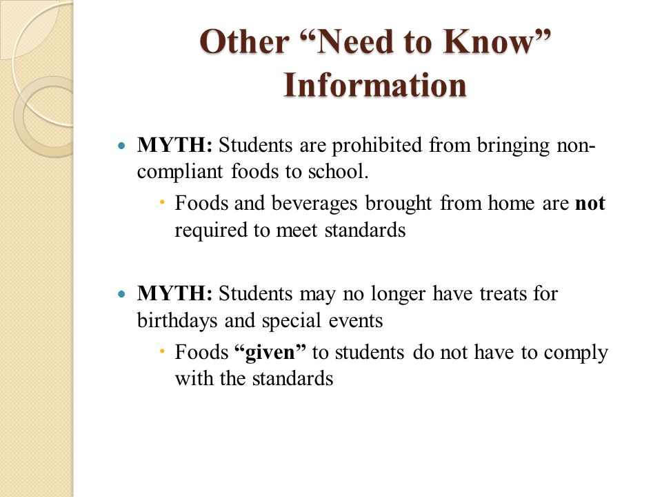 Other Need to Know Information MYTH: Students are prohibited from bringing non- compliant foods to school.