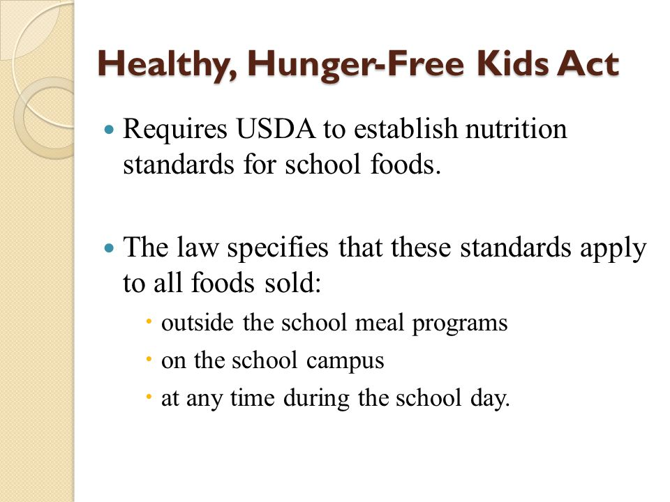 Healthy, Hunger-Free Kids Act Requires USDA to establish nutrition standards for school foods.