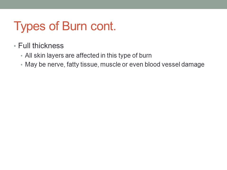 Causes of burn Dry burn Flames, contact with hot objects Scald Steam and hot liquids Electrical burn Both high and low voltage currents, lightning