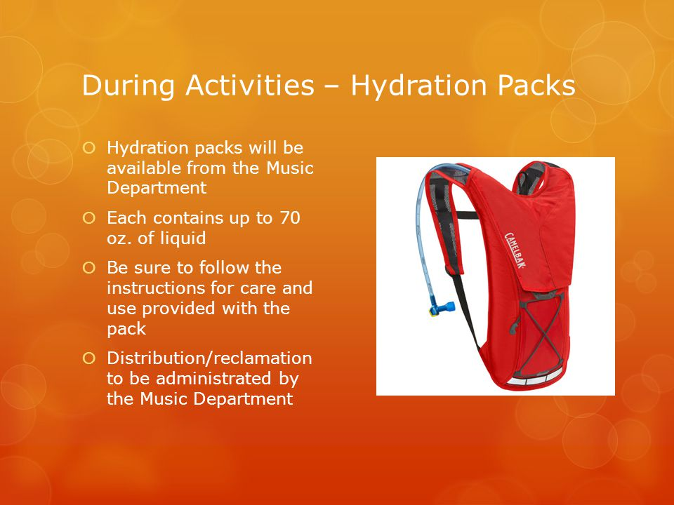 During Activities – Hydration Packs  Hydration packs will be available from the Music Department  Each contains up to 70 oz.
