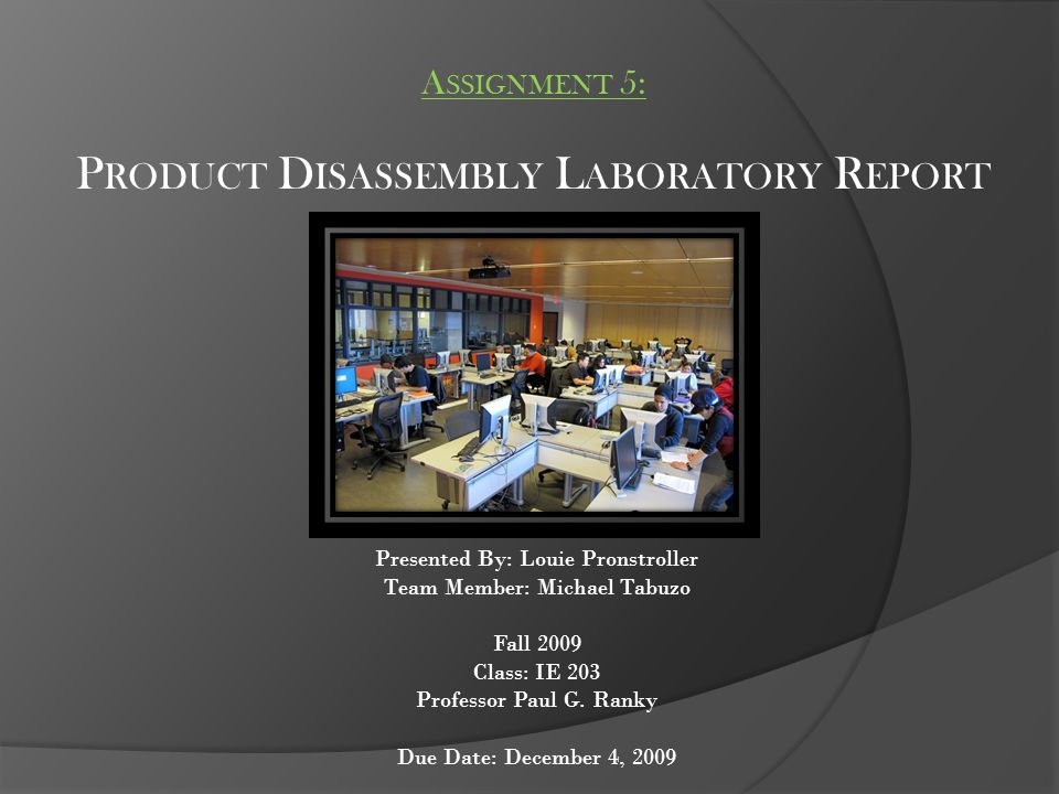 A SSIGNMENT O VERVIEW Disassembly Bill of Materials Photos Description of Disassembly What we did during lab.
