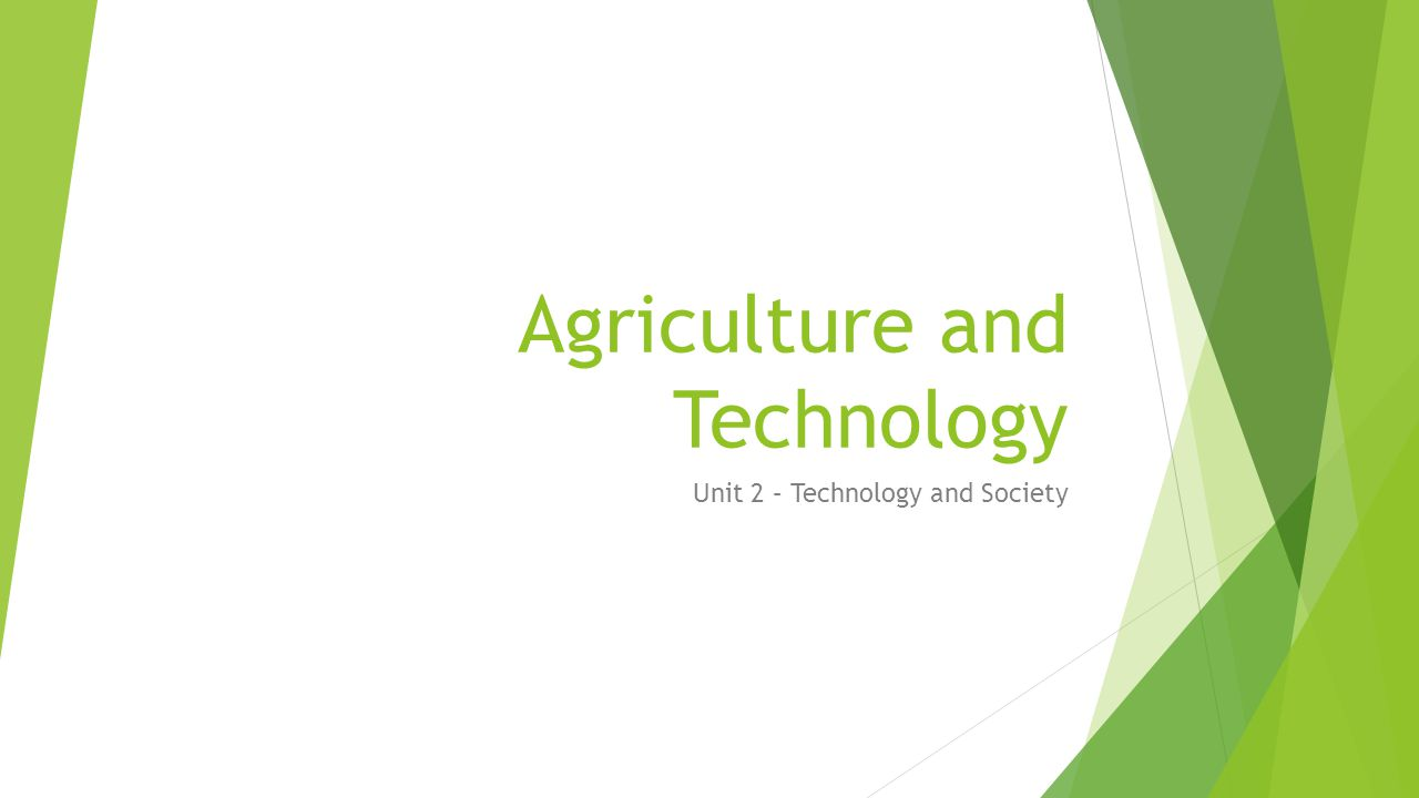 Agriculture and Technology Unit 2 – Technology and Society