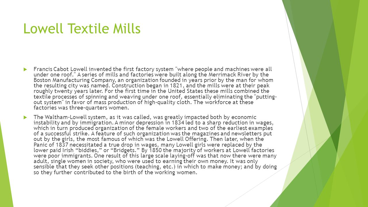Lowell Textile Mills  Francis Cabot Lowell invented the first factory system