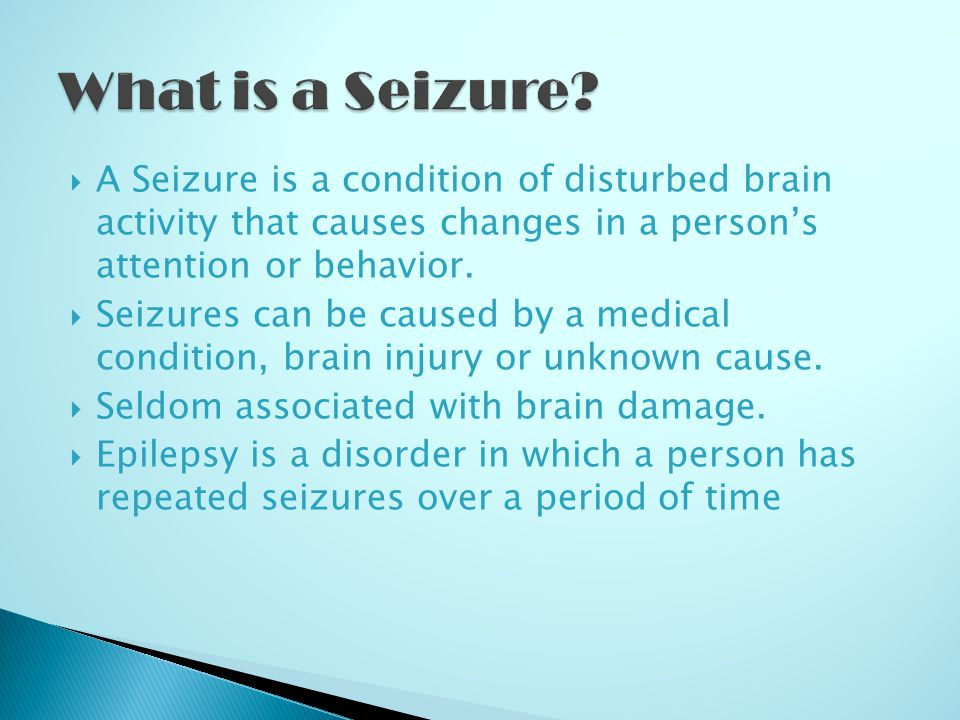  A Seizure is a condition of disturbed brain activity that causes changes in a person's attention or behavior.  Seizures can be caused by a medical