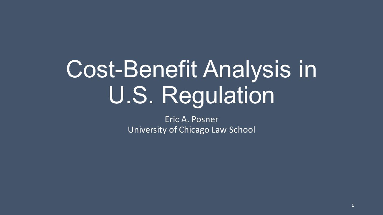 Cost-Benefit Analysis in U.S. Regulation Eric A. Posner University of Chicago Law School 1