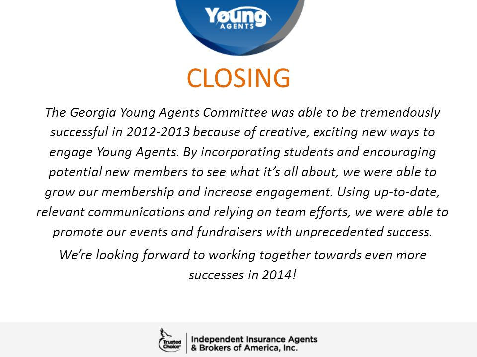 CLOSING The Georgia Young Agents Committee was able to be tremendously successful in 2012-2013 because of creative, exciting new ways to engage Young