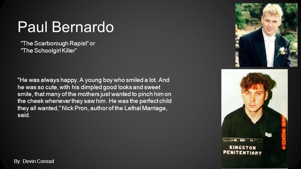 Background of Paul Bernardo: ●Paul was born in Scarborough, Canada.