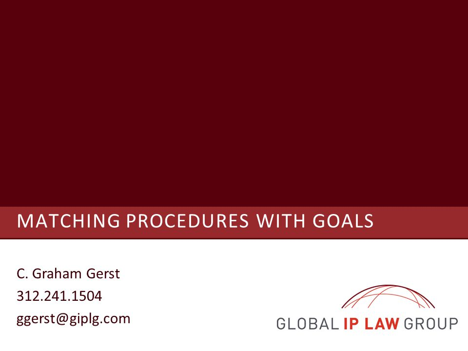 MATCHING PROCEDURES WITH GOALS C. Graham Gerst 312.241.1504 ggerst@giplg.com