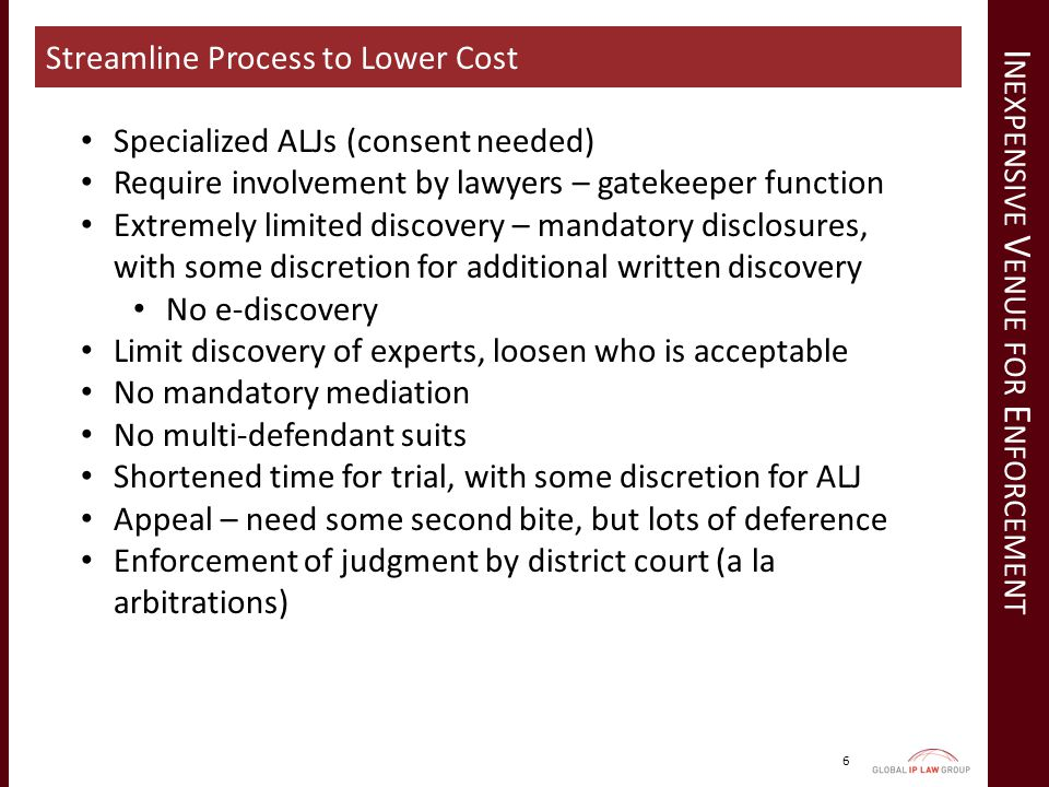 I NEXPENSIVE V ENUE FOR E NFORCEMENT 6 Streamline Process to Lower Cost Specialized ALJs (consent needed) Require involvement by lawyers – gatekeeper