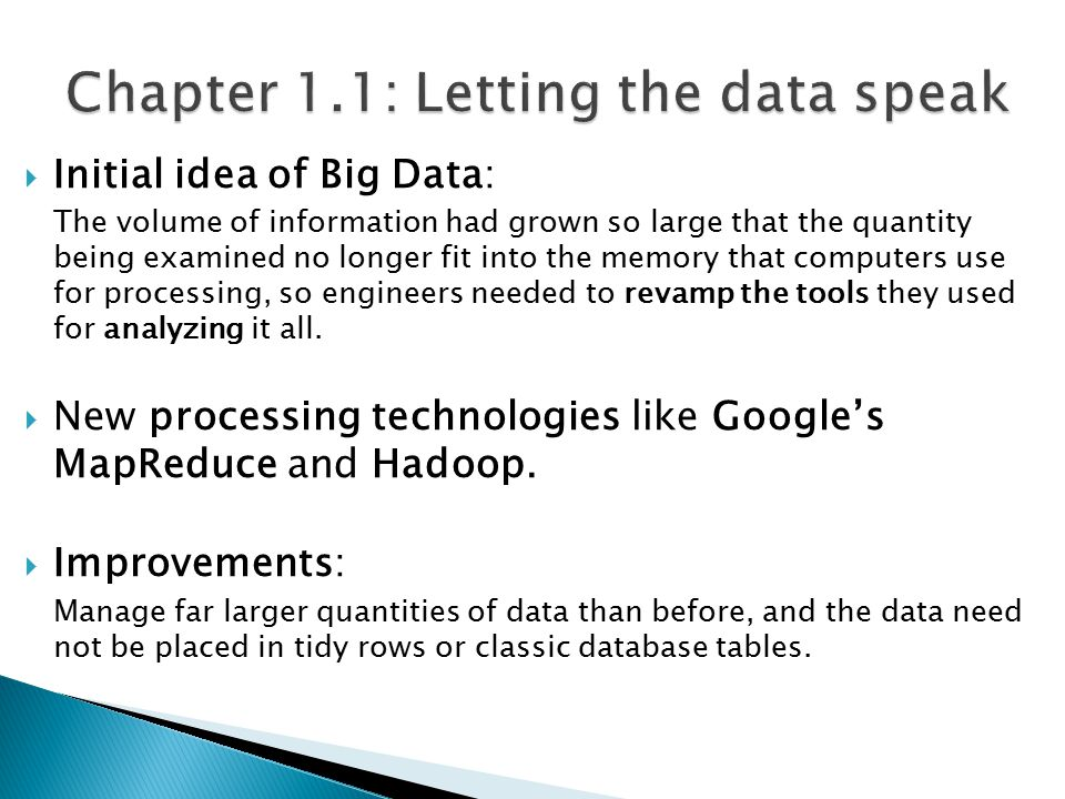  Initial idea of Big Data: The volume of information had grown so large that the quantity being examined no longer fit into the memory that computers