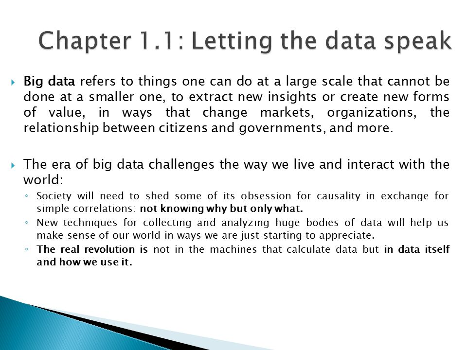  Big data refers to things one can do at a large scale that cannot be done at a smaller one, to extract new insights or create new forms of value, in