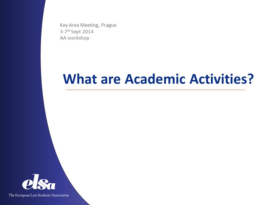 Key Area Meeting, Prague 3-7 th Sept 2014 AA workshop What are Academic Activities