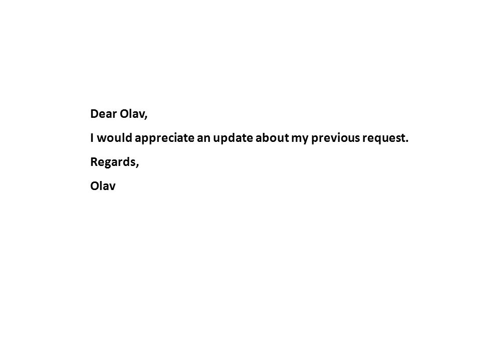 Dear Olav, I would appreciate an update about my previous request. Regards, Olav