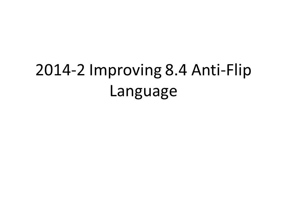 2014-2 Improving 8.4 Anti-Flip Language