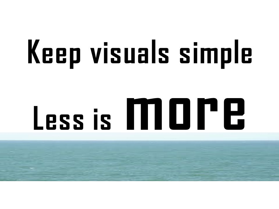Keep visuals simple Less is more