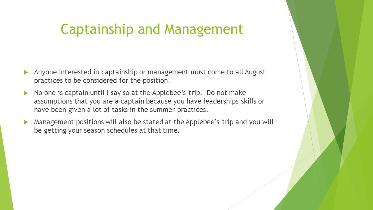 Captainship and Management  Anyone interested in captainship or management must come to all August practices to be considered for the position.