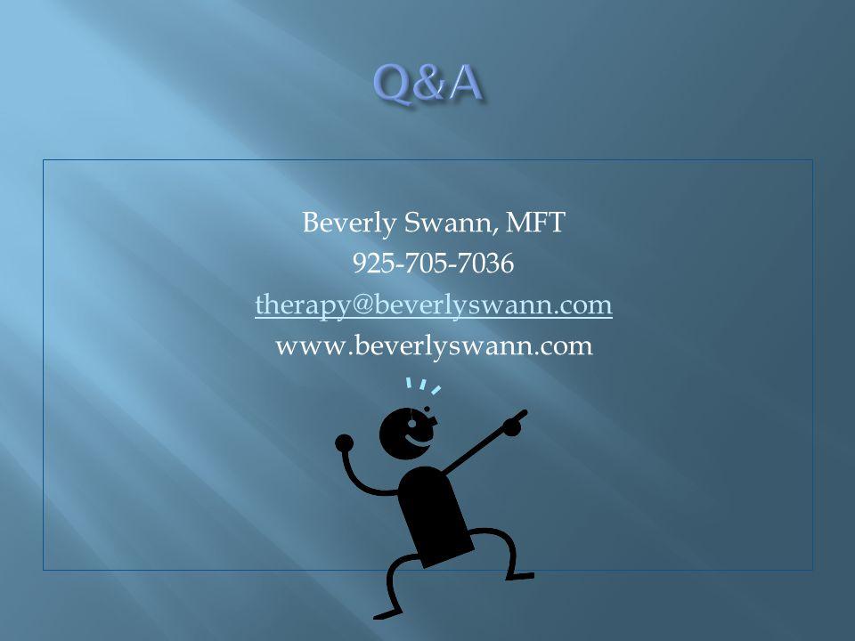 Beverly Swann, MFT 925-705-7036 therapy@beverlyswann.com www.beverlyswann.com