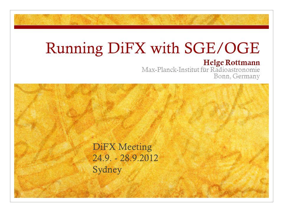 Running DiFX with SGE/OGE Helge Rottmann Max-Planck-Institut für Radioastronomie Bonn, Germany DiFX Meeting 24.9.
