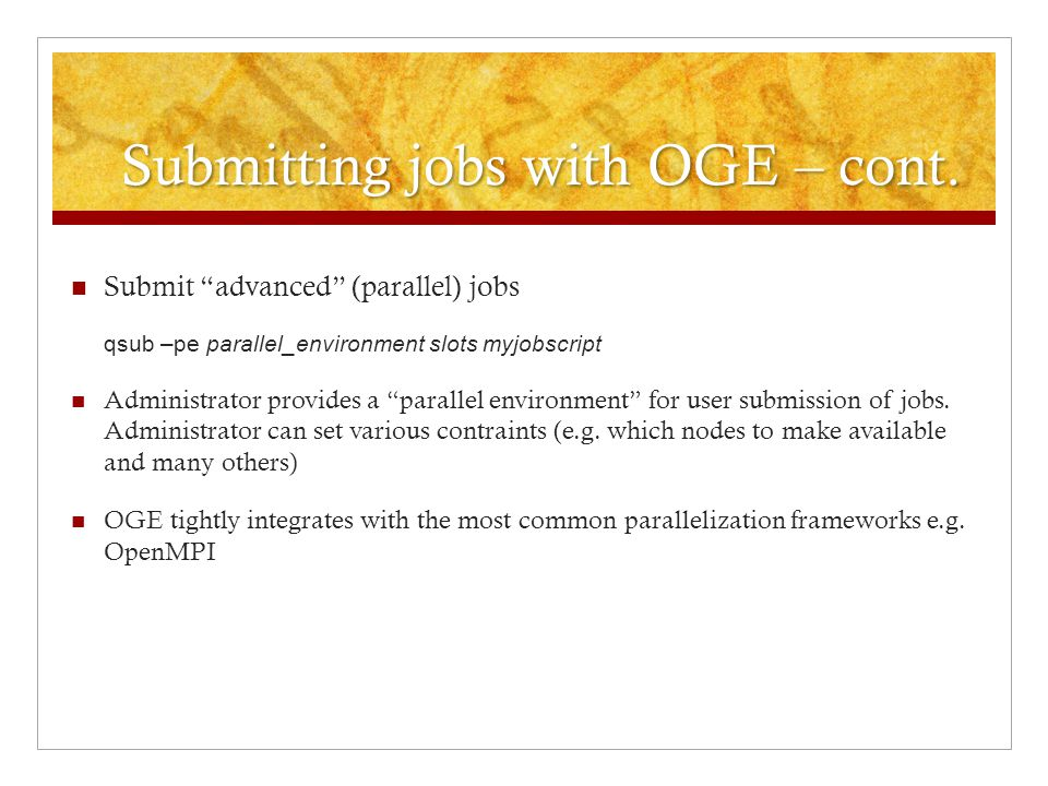 Submitting parallel jobs qsub –pe difxpe 4 myjobscript OGE chooses 4 execution nodes to start the job on.