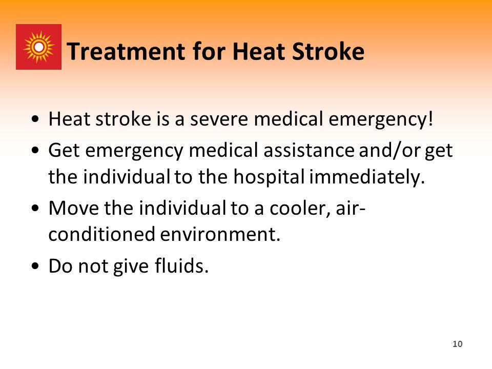 Treatment for Heat Stroke Heat stroke is a severe medical emergency.