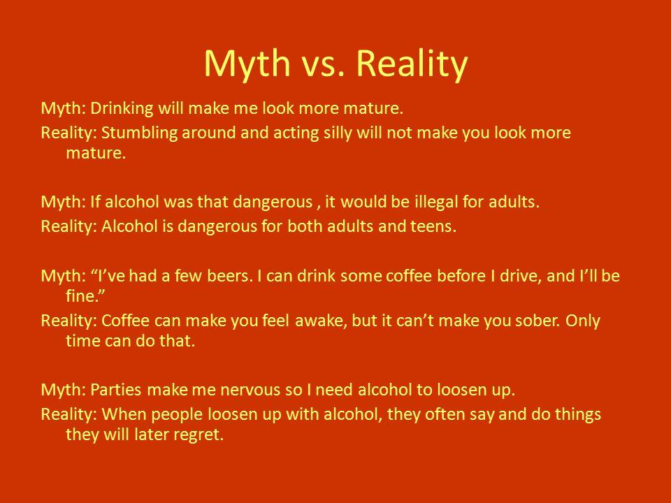 Myth vs.Reality Myth: Drinking will make me look more mature.