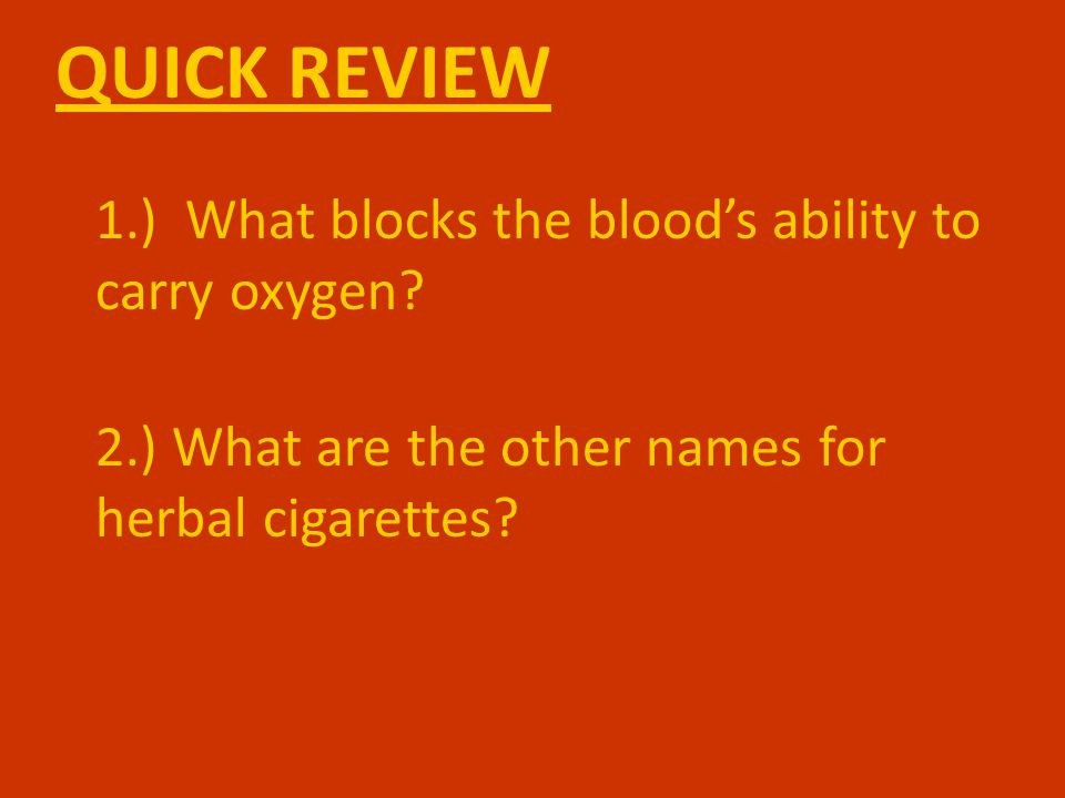 QUICK REVIEW 1.) What blocks the blood's ability to carry oxygen.
