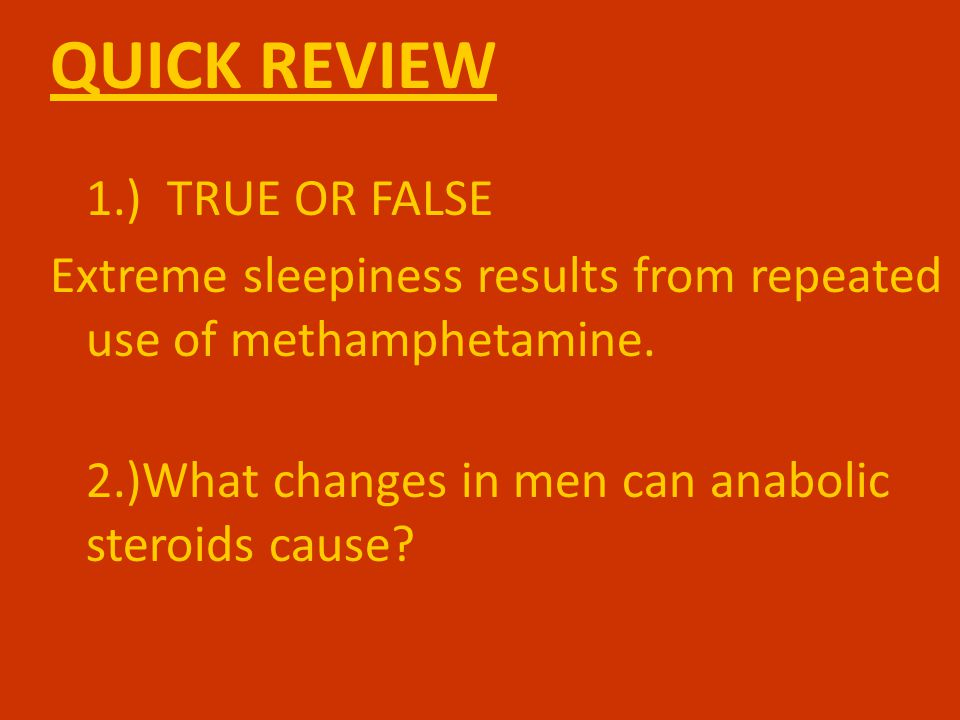 QUICK REVIEW 1.) TRUE OR FALSE Extreme sleepiness results from repeated use of methamphetamine.
