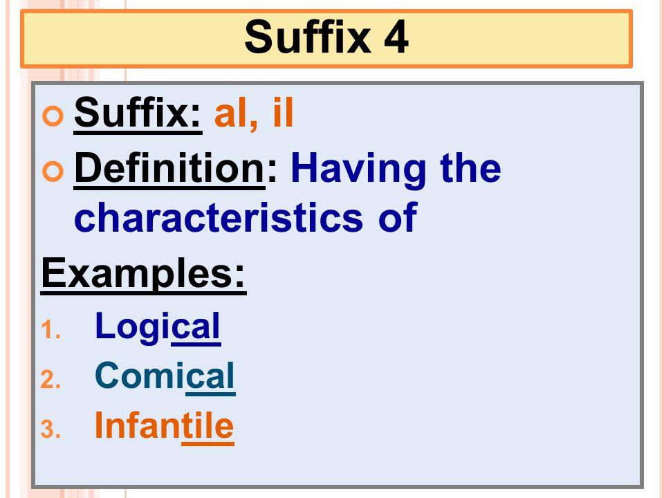 Suffix 4 Suffix: al, il Definition: Having the characteristics of Examples: 1.