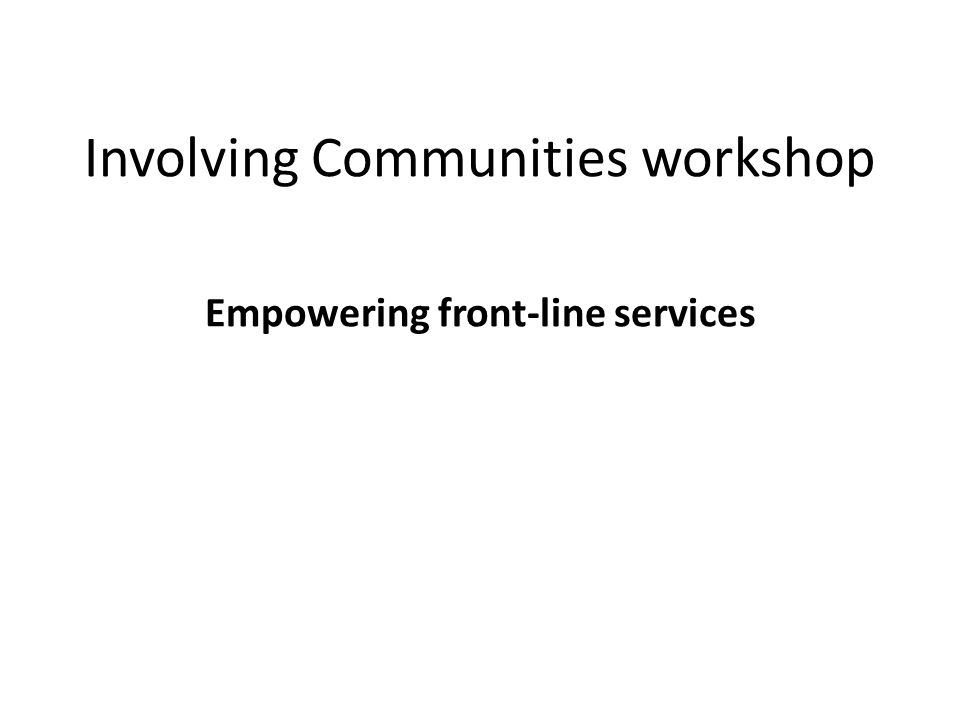 Involving Communities workshop Empowering front-line services