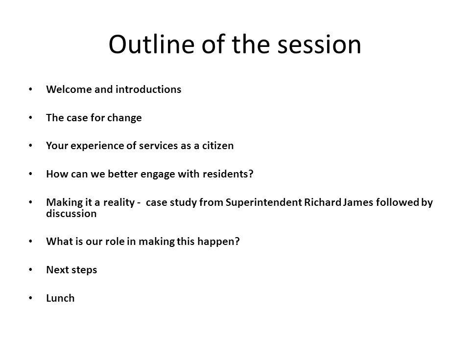 Outline of the session Welcome and introductions The case for change Your experience of services as a citizen How can we better engage with residents?