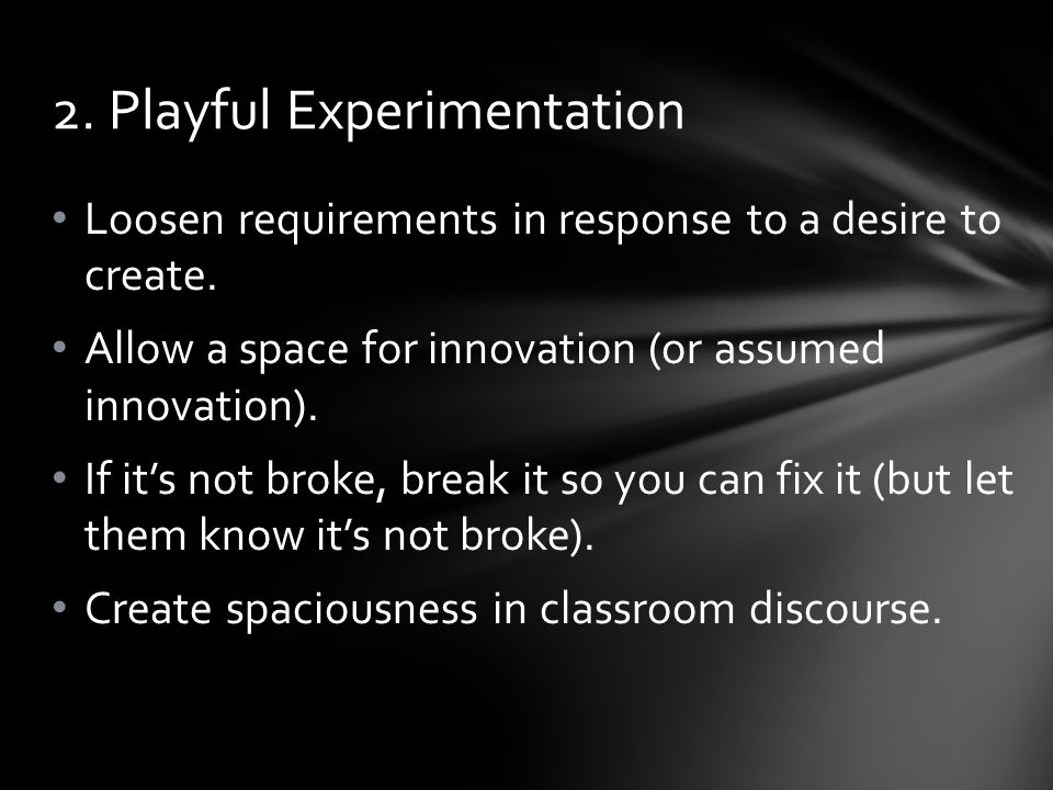 Loosen requirements in response to a desire to create.